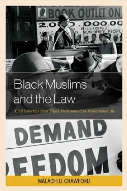 Black Muslims and the Law: Civil Liberties from Elijah Muhammad to Muhammad Ali (Paperback)