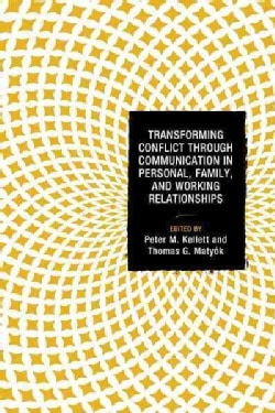 Transforming Conflict Through Communication in Personal, Family, and Working Relationships (Hardcover)