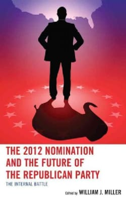 The 2012 Nomination and the Future of the Republican Party: The Internal Battle (Paperback)