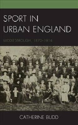 Sport in Urban England: Middlesbrough, 1870-1914 (Hardcover)