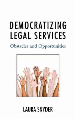 Democratizing Legal Services: Obstacles and Opportunities (Hardcover)