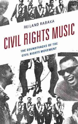 Civil Rights Music: The Soundtracks of the Civil Rights Movement (Hardcover)