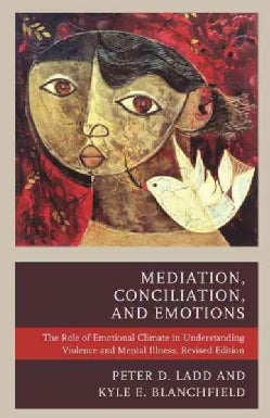 Mediation, Conciliation, and Emotions: The Role of Emotional Climate in Understanding Violence and Mental Illness (Hardcover)