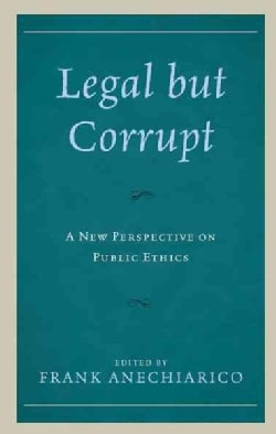 Legal but Corrupt: A New Perspective on Public Ethics (Hardcover)
