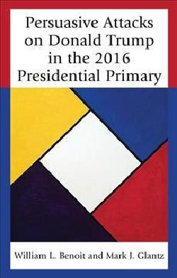 Persuasive Attacks on Donald Trump in the 2016 Presidential Primary (Hardcover)
