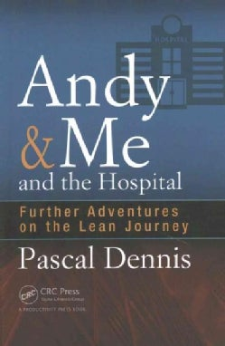 Andy & Me and the Hospital: Further Adventures on the Lean Journey (Paperback)