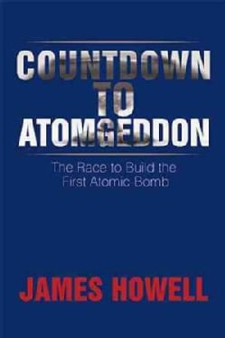 Countdown to Atomgeddon: The Race to Build the First Atomic Bomb (Paperback)