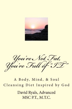 You're Not Fat, You're Full of It: A Body, Mind, & Soul Cleansing Diet Inspired by God (Paperback)