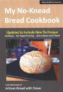 My No-Knead Bread Cookbook: From the Kitchen of Artisan Bread With Steve: Black & White Version (Paperback)