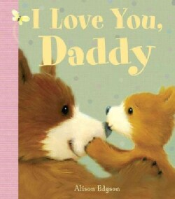 I Love You, Daddy (Board book)