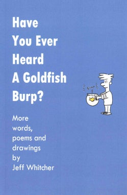 Have You Ever Heard a Goldfish Burp?: More Words, Poems and Drawings  (Paperback)