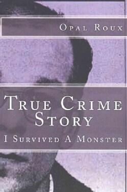 True Crime Story: I Survived a Monster (Paperback)
