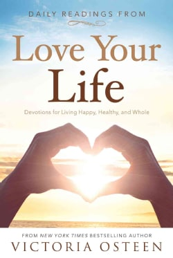 Daily Readings from Love Your Life: Devotions for Living Happy, Healthy, and Whole (Paperback)
