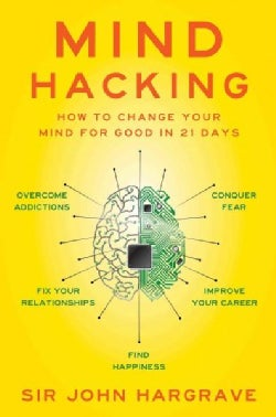 Mind Hacking: How to Change Your Mind for Good in 21 Days (Paperback)