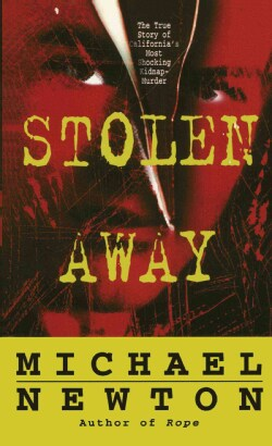 Stolen Away: The True Story of Californias Most Shocking Kidnap-Murder (Paperback)