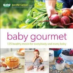 Growing Up Gourmet: 125 Healthy Meals for Everybody and Every Baby (Hardcover)