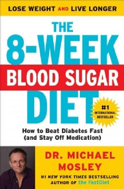 The 8-Week Blood Sugar Diet: How to Beat Diabetes Fast (and Stay Off Medication) (Paperback)