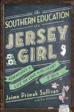 The Southern Education of a Jersey Girl: Adventures in Life and Love in the Heart of Dixie (Paperback)