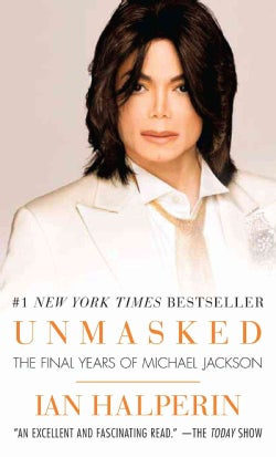 Unmasked: The Final Years of Michael Jackson (Paperback)