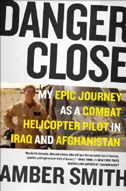 Danger Close: My Epic Journey As a Combat Helicopter Pilot in Iraq and Afghanistan (Paperback)