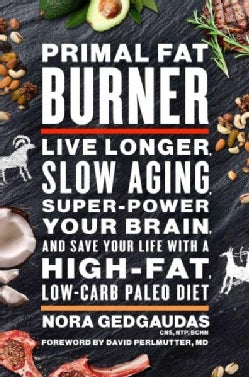 Primal Fat Burner: Live Longer, Slow Aging, Super-Power Your Brain, and Save Your Life With a High-Fat, Low-Carb ... (Hardcover)
