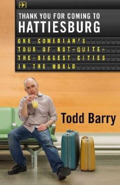 Thank You for Coming to Hattiesburg: One Comedian's Tour of Not-quite-the-biggest Cities in the World (Hardcover)
