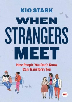 When Strangers Meet: How People You Don't Know Can Transform You (Hardcover)