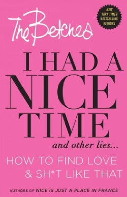 I Had a Nice Time and Other Lies: How to Find Love & Sh*t Like That (Hardcover)
