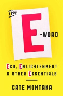 The E-Word: Ego, Enlightenment & Other Essentials (Hardcover)