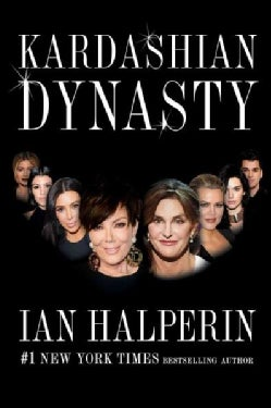 Kardashian Dynasty: The Controversial Rise of America's Royal Family (Hardcover)