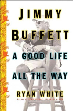 Jimmy Buffett: A Good Life All the Way (Hardcover)