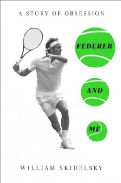 Federer and Me: A Story of Obsession (Hardcover)