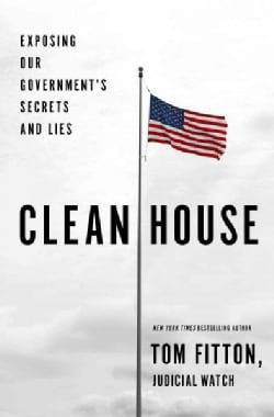 Clean House: Exposing Our Government's Secrets and Lies (Hardcover)