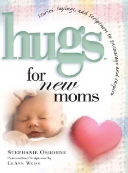Hugs for New Moms: Stories, Sayings, and Scriptures to Encourage and Inspire (Paperback)