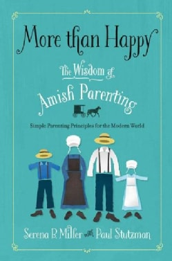 More than Happy: The Wisdom of Amish Parenting (Paperback)