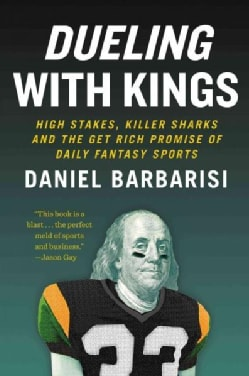 Dueling With Kings: High Stakes, Killer Sharks, and the Get-Rich Promise of Daily Fantasy Sports (Hardcover)