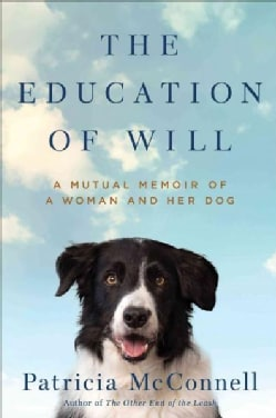 The Education of Will: A Mutual Memoir of a Woman and Her Dog (Hardcover)
