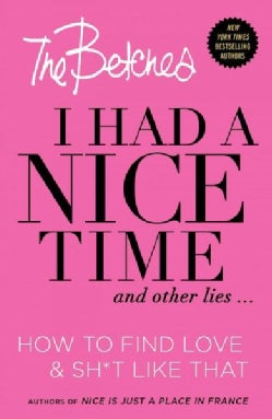 I Had a Nice Time and Other Lies: How to Find Love & Sh*t Like That (Paperback)