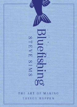 Bluefishing: The Art of Making Things Happen (Hardcover)