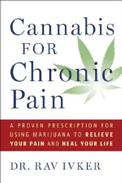 Cannabis for Chronic Pain: A Proven Prescription for Using Marijuana to Relieve Your Pain and Heal Your Life (Hardcover)