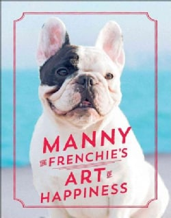 Manny the Frenchie's Art of Happiness (Hardcover)