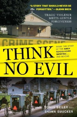 Think No Evil: Inside the Story of the Amish Schoolhouse Shooting...and Beyond (Paperback)