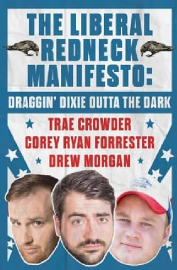 The Liberal Redneck Manifesto: Draggin' Dixie Outta the Dark (Hardcover)