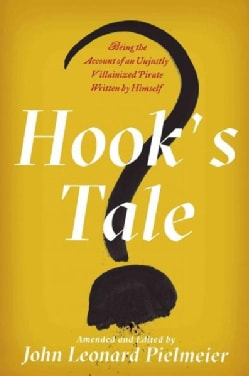 Hook's Tale: Being the Account of an Unjustly Villainized Pirate Written by Himself (Hardcover)