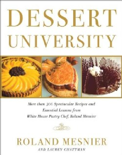 Dessert University: More Than 300 Spectacular Recipes and Essential Lessons from White House Pastry Chef Roland M... (Paperback)