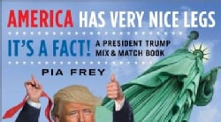 America Has Very Nice Legs - It's a Fact!: A President Trump Mix & Match Book (Paperback)