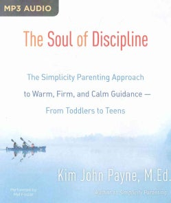 The Soul of Discipline: The Simplicity Parenting Approach to Warm, Firm, and Calm Guidance—from Toddlers to Teens (CD-Audio)