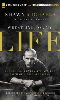 Wrestling for My Life: The Legend, the Reality, and the Faith of a WWE Superstar (CD-Audio)
