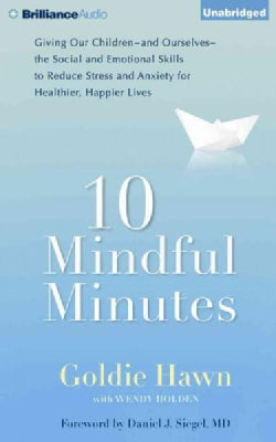 10 Mindful Minutes: Giving Our Children - and Oursleves - the Social and Emotional Skills to Reduce Stress and Anx... (CD-Audio)
