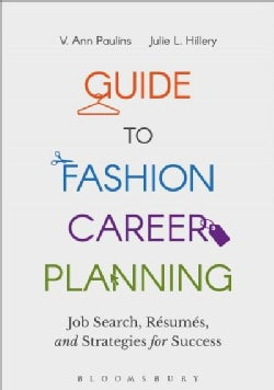 Guide to Fashion Career Planning: Job Search, Resumes and Strategies for Success (Paperback)
